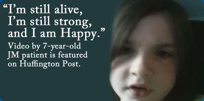 I'm Still Alive, I'm Still Strong and I am Happy. Video by 7-year-old JM patient is featured on Huffington Post.