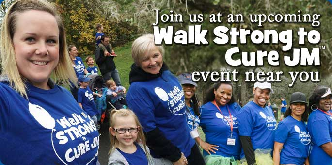 Join us at an upcoming Walk Strong to Cure JM Event near you